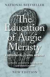 The Education of Augie Merasty: A Residential School Memoir - New Edition by Joseph Auguste (Augie) Merasty