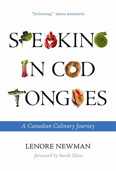 Speaking in Cod Tongues: A Canadian Culinary Journey by Lenore Newman