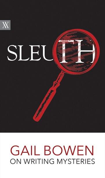 Sleuth: Gail Bowen on Writing Mysteries by Gail Bowen