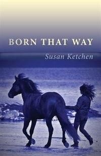 Born that Way by Susan Ketchen