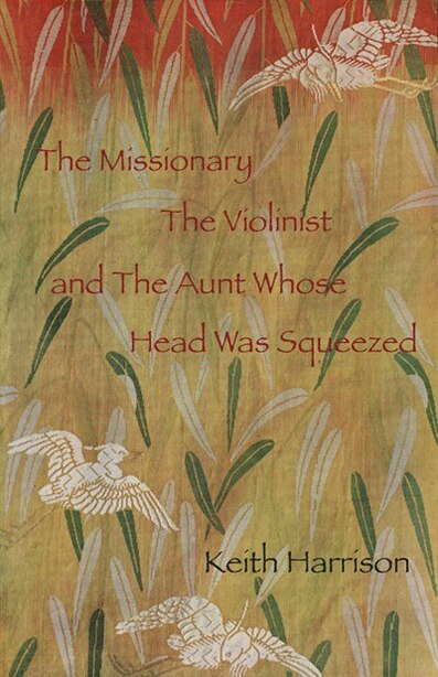 The Missionary, The Violinist and the Aunt Whose Head was Squeezed by Keith Harrison