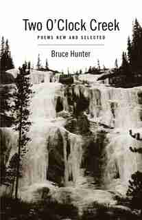 Two O'Clock Creek: Poems New And Selected by Hunter