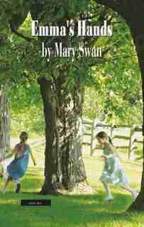 Emma's Hands by Mary Swan