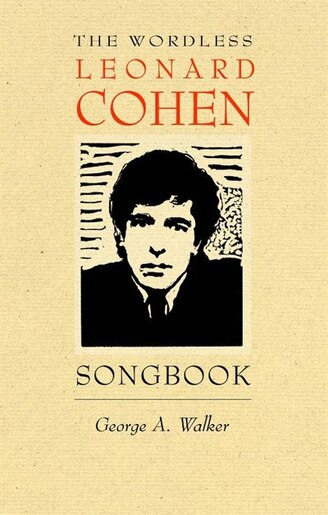 The Wordless Leonard Cohen Songbook: A Biography in 80 Wood Engravings by George A. Walker