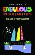 Fabulous Peculiarities: The Art of Tony Calzetta