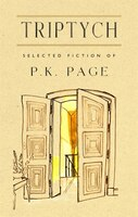 Triptych: Selected Fiction of P. K. Page