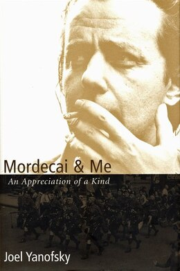Book Mordecai and Me: An Appreciation Of A Kind by Joel Yanofsky