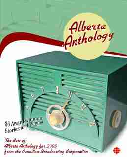 Alberta Anthology: The Best of CBC's Alberta Anthology for 2005 by CBC Canadian Broadcasting Corporation
