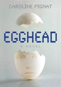 Book Egghead by Caroline Pignat