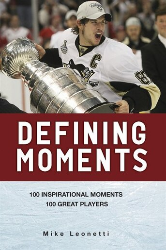 Defining Moments: 100 Inspirational Moments about 100 Great Players by Mike Leonetti