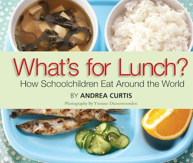 What's for Lunch?: How Schoolchildren Eat Around The World by Andrea Curtis