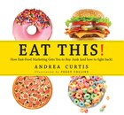 Eat This!: How Fast Food Marketing Gets You To Buy Junk (and How You Can Fight Back)