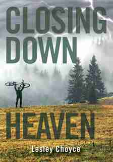 Closing Down Heaven by Lesley Choyce