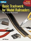 Basic Trackwork For Model Railroaders: The Complete Photo Guide