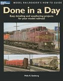 Done in a Day: Easy Detailing and Weathering Projects for Your Model Railroad by Pelle K. Soeborg