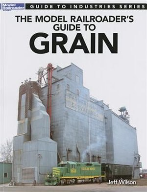 Model Railroader's Guide to Grain by Jeff Wilson