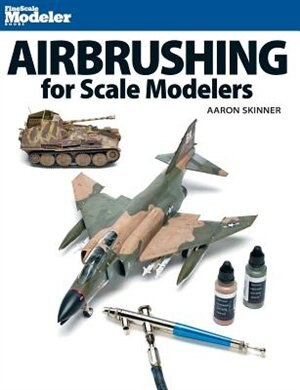 Airbrushing for Scale Modelers by Aaron Skinner