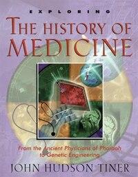 Exploring the History of Medicine: EXPLORING THE HIST OF MEDICINE