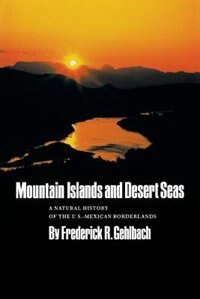 Mountain Islands & Desert Seas: A Natural History of the U. S.-Mexican Borderlands
