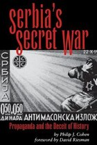 Serbias Secret War: Propoganda And The Deceit Of History