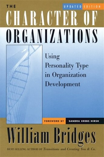 The Character of Organizations: Using Personality Type in Organization Development by William Bridges