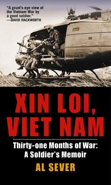 Xin Loi, Viet Nam: Thirty-one Months Of War: A Soldier's Memoir by Al Sever