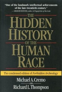Hidden History Of The Human Race: The Condensed Edition Of Forbidden Archeology