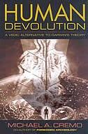 Human Devolution: a Vedic alternative to Darwin's theory