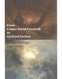 From Caspar David Friedrich To Gerhard Richter: German Paintings From Dresden