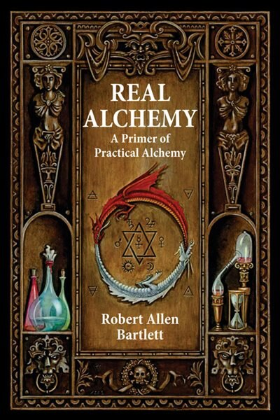 Real Alchemy: A Primer Of Practical Alchemy by Bartlett Bartlett