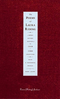 Poems Of Laura Riding: A Newly Revised Edition Of The 1938 To 1980 Collection