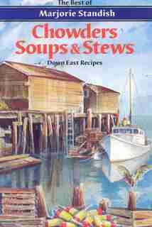 Chowders, Soups, And Stews by Marjorie Standish