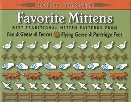 Book Favorite Mittens: Best Traditional Mitten Patterns from Fox & Geese & Fenses and Flying Geese… by Robin Hansen