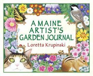 A Maine Artist's Garden Journal by Loretta Krupinski