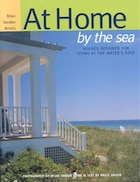 At Home By The Sea: Houses Designed for Living at the Water's Edge