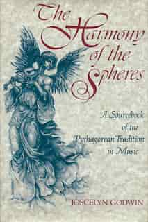 The Harmony of the Spheres: The Pythagorean Tradition in Music by Joscelyn Godwin