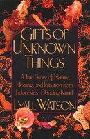Gifts Of Unknown Things: A True Story of Nature, Healing, and Initiation from Indonesia's Dancing…