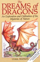 The Dreams of Dragons: An Exploration and Celebration of the Mysteries of Nature