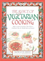 The Spice of Vegetarian Cooking: Ethnic Recipes from India, China, Mexico, Southeast Asia, the…