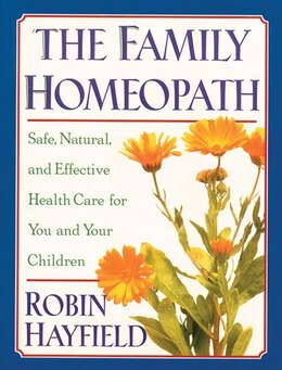 Book The Family Homeopath: Safe, Natural, and Effective Health Care for You and Your Children by Robin Hayfield