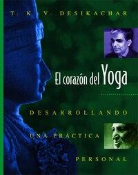 El coraz=n del Yoga: Desarrollando una prßctica personal