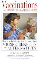 Vaccinations: A Thoughtful Parent's Guide: How to Make Safe, Sensible Decisions about the Risks…