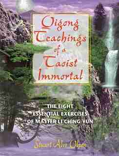 Qigong Teachings of a Taoist Immortal: The Eight Essential Exercises of Master Li Ching-yun by Stuart Alve Olson