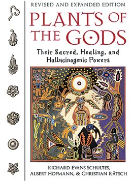 Book Plants of the Gods: Their Sacred, Healing, and Hallucinogenic Powers by Richard Evans Schultes