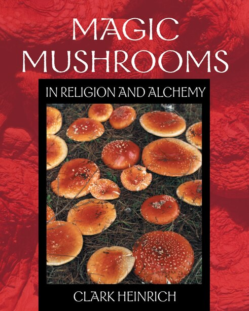 Magic Mushrooms In Religion And Alchemy by Clark Heinrich