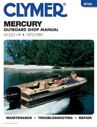 Clymer Mercury Outboard Shop Manual 45-225 Hp, 1972-1989 by Kalton C. Penton Staff