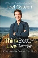 Book Think Better, Live Better: A Victorious Life Begins In Your Mind by Joel Osteen