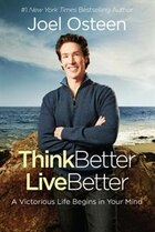 Think Better, Live Better: A Victorious Life Begins In Your Mind