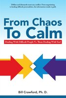 From Chaos to Calm: Dealing with Difficult People Versus Them Dealing With You
