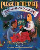 Please To The Table: The Russian Cookbook